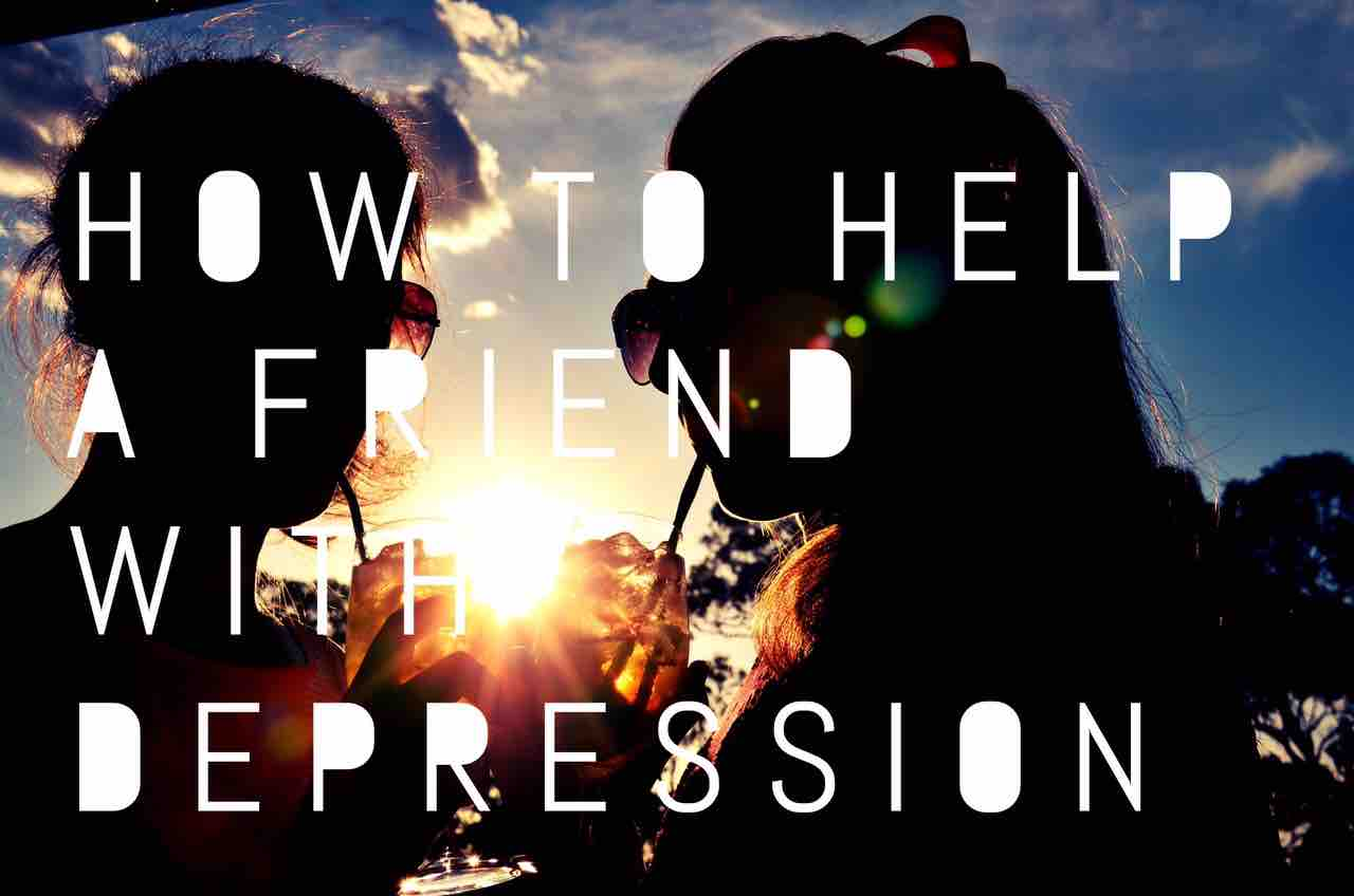 how to help a friend with depression